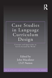Case Studies in Language Curriculum Design - Concepts and Approaches in Action Around the World ebook by John Macalister,I.S.P. Nation
