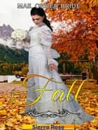 Mail Order Bride: Fall - Brides For All Seasons, #3 ebook by Sierra Rose