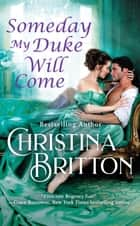 Someday My Duke Will Come ebook by Christina Britton