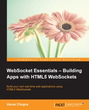 WebSocket Essentials Building Apps with HTML5 WebSockets ebook by Varun Chopra