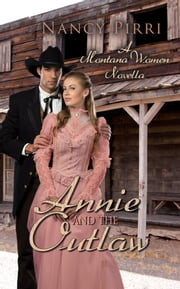 Annie and the Outlaw - A Montana Women Novella ebook by Nancy Pirri
