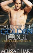 Tales of the Golden Judge: 3-Book Bundle - Books 7-9 ebook by Melissa F. Hart