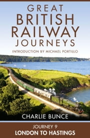 Journey 9: London to Hastings (Great British Railway Journeys, Book 9) ebook by Charlie Bunce
