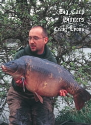 Big Carp Hunters ebook by Craig Lyons