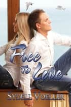 Free To Love ebook by Sydell I. Voeller