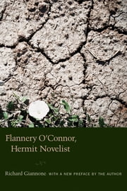 Flannery O'Connor, Hermit Novelist ebook by Richard Giannone