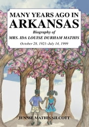 MANY YEARS AGO IN ARKANSAS ebook by JENNIE MATHIS SILCOTT