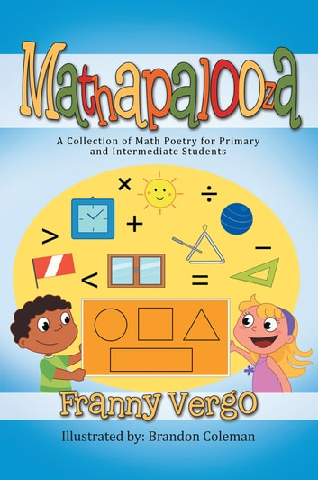 MATHAPALOOZA - A Collection of Math Poetry for Primary and Intermediate Students ebook by Franny Vergo
