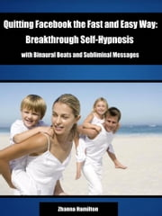 Quitting Facebook the Fast and Easy Way: Breakthrough Self-Hypnosis with Binaural Beats and Subliminal Messages ebook by Zhanna Hamilton