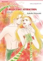A RELUCTANT ATTRACTION (Mills & Boon Comics) - Mills & Boon Comics ebook by Kakuko Shinozaki, Valerie Parv