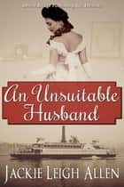 An Unsuitable Husband ebook by Jackie Leigh Allen