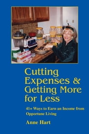Cutting Expenses & Getting More for Less - 41+ Ways to Earn an Income from Opportune Living ebook by Anne Hart