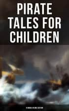 Pirate Tales for Children (9 Books in One Edition) - Treasure Island, Gold-Bug, Peter Pan and Wendy, Captain Singleton, Captain Sharkey, Coral Island, Captain Boldheart, Master Key and Robinson Crusoe ebook by R. M. Ballantyne, Edgar Allan Poe, L. Frank Baum,...