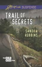 Trail of Secrets (Mills & Boon Love Inspired Suspense) (The Cold Case Files, Book 3) ebook by Sandra Robbins