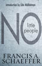 No Little People (Introduction by Udo Middelmann) ebook by Francis A. Schaeffer, Udo W. Middelmann
