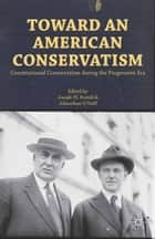 Toward an American Conservatism ebook by Joseph W. Postell,Johnathan O'Neill
