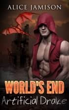 World's End: Artificial Drake Book 2 - World's End, #2 ebook by Alice Jamison