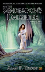 The Seadragon's Daughter ebook by Alan F. Troop