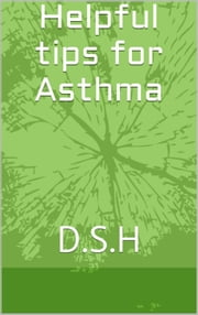 Helpful tips for Asthma ebook by D.S.H D.S.H