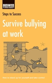Survive bullying at Work: How to stand up for yourself and take control - How to Stand Up for Yourself and Take Control ebook by Lorenza Clifford