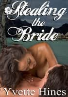 Taken: Stealing the Bride ebook by Yvette Hines