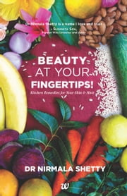 BEAUTY AT YOUR FINGERTIPS! KITCHEN REMEDIES FOR YOUR SKIN & HAIR ebook by DR NIRMALA SHETTY