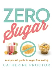 Zero Sugar ebook by Catherine Proctor