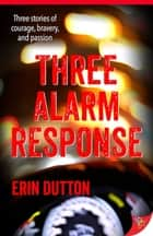 Three Alarm Response ebook by Erin Dutton