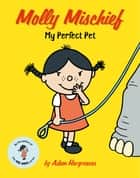 Molly Mischief: My Perfect Pet ebook by