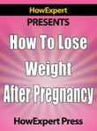 How To Lose Weight After Pregnancy: Your Step-By-Step Guide To Losing Post-Pregnancy Weight