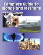 21st Century Complete Guide to Biogas and Methane: Agricultural Recovery, Manure Digesters, AgSTAR, Landfill Methane, Greenhouse Gas Emission Reduction and Global Methane Initiative ebook by Progressive Management