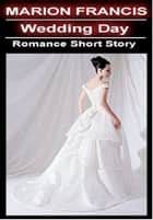 Wedding Day: Romance Short Story ebook by Marion Francis