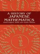A History of Japanese Mathematics ebook by David E. Smith, Yoshio Mikami