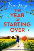 The Year of Starting Over - A feel-good novel about second chances and finding yourself ebook by Karen King