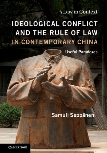 Ideological Conflict and the Rule of Law in Contemporary China - Useful Paradoxes ebook by Samuli Seppänen