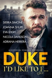 Duke I'd Like to F... - A Historical Romance Anthology ebook by Sierra Simone, Joanna Shupe, Eva Leigh,...