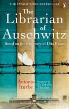 The Librarian of Auschwitz - The heart-breaking international bestseller based on the incredible true story of Dita Kraus ebook by Antonio Iturbe, Lilit Zekulin Thwaites