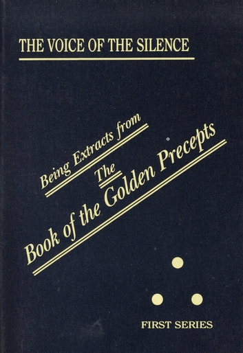The Voice of the Silence - Being Extracts from The Book of the Golden Precepts ebook by H P Blavatsky