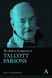 The Anthem Companion to Talcott Parsons ebook by A. Javier Treviño