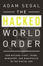 The Hacked World Order ebook by Adam Segal
