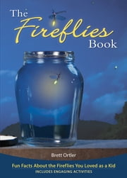 The Fireflies Book - Fun Facts About the Fireflies You Loved as a Kid ebook by Brett Ortler
