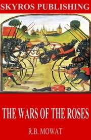 The Wars of the Roses ebook by R.B. Mowat