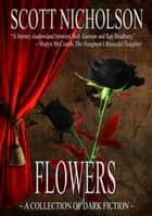 Flowers - Fantasy and Paranormal Stories ebook by Scott Nicholson