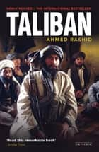 Taliban - The Power of Militant Islam in Afghanistan and Beyond ebook by Ahmed Rashid