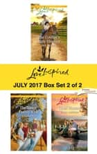 Harlequin Love Inspired July 2017 - Box Set 2 of 2 - The Cowboy's Baby Blessing\The Twins' Family Wish\Child Wanted ebook by Deb Kastner, Lois Richer, Renee Andrews