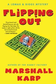Flipping Out - A Lomax & Biggs Mystery ebook by Marshall Karp