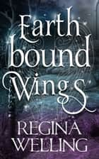 Earthbound Wings ebook by ReGina Welling
