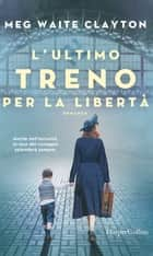 L'ultimo treno per la libertà eBook by Meg Waite Clayton