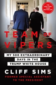 Team of Vipers - My 500 Extraordinary Days in the Trump White House ebook by Cliff Sims