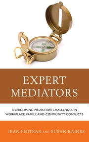 Expert Mediators - Overcoming Mediation Challenges in Workplace, Family, and Community Conflicts ebook by Jean Poitras,Susan Raines